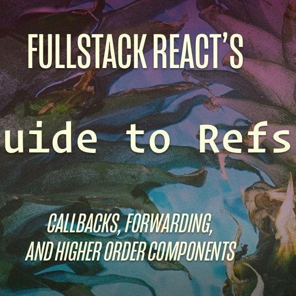 【React】243- 在 React 组件中使用 Refs 指南